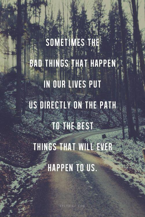 Sometimes the bad things that happen in our lives put us directly on the path to the best things that will ever happen to us Picture Quote #1