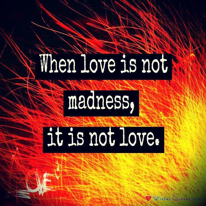 When love is not madness, it is not love Picture Quote #1