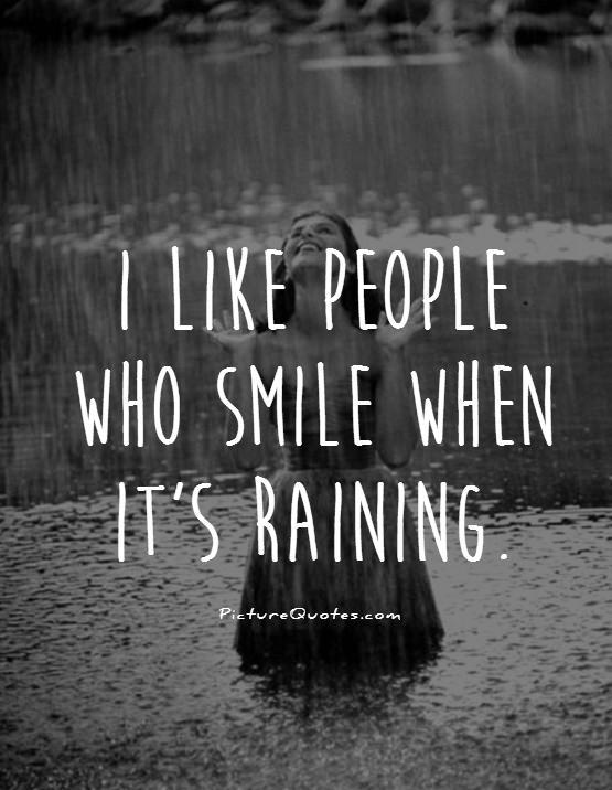 I like people who smile when it's raining Picture Quote #1