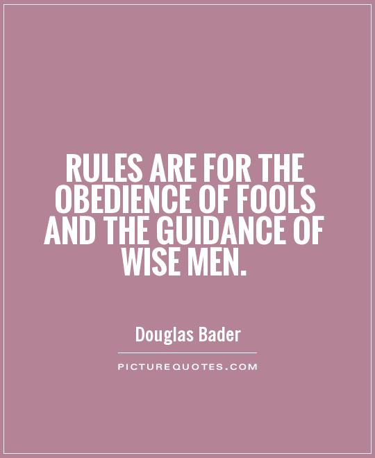 Rules are for the obedience of fools and the guidance of wise men Picture Quote #1