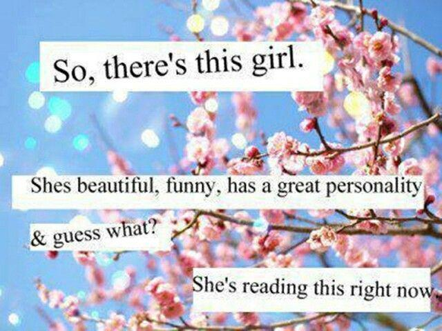 So, there's this girl, she's beautiful, funny, has a great personality and guess what? She's reading this right now Picture Quote #1
