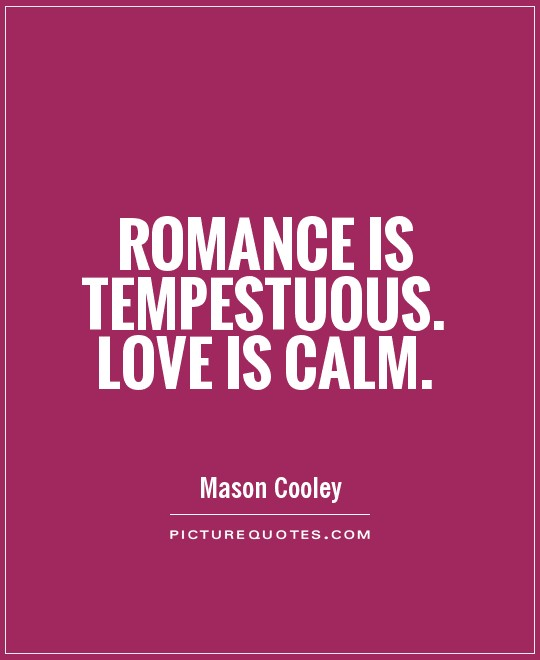 Romance is tempestuous. Love is calm Picture Quote #1