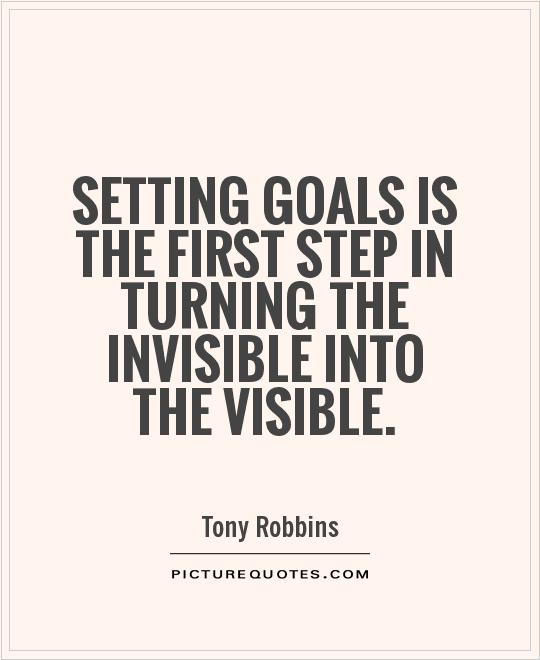 Setting goals is the first step in turning the invisible into the visible Picture Quote #1