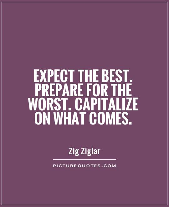 Expect the best. Prepare for the worst. Capitalize on what comes Picture Quote #1