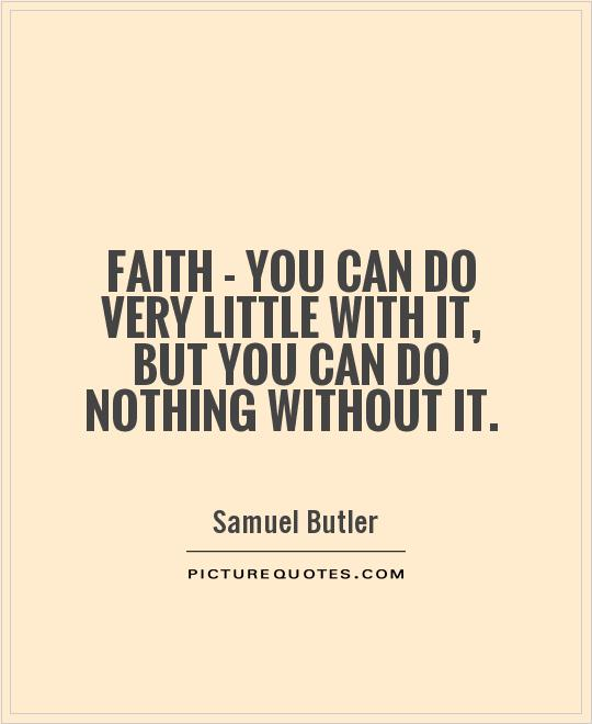 Faith - you can do very little with it, but you can do nothing without it Picture Quote #1