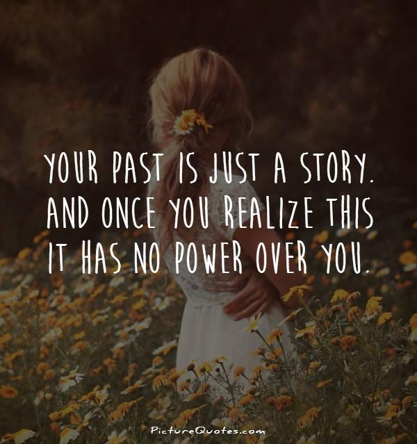 Your past is just a story. And once you realize this it has no power over you Picture Quote #1