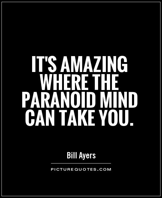 Paranoid Quotes | Paranoid Sayings | Paranoid Picture Quotes