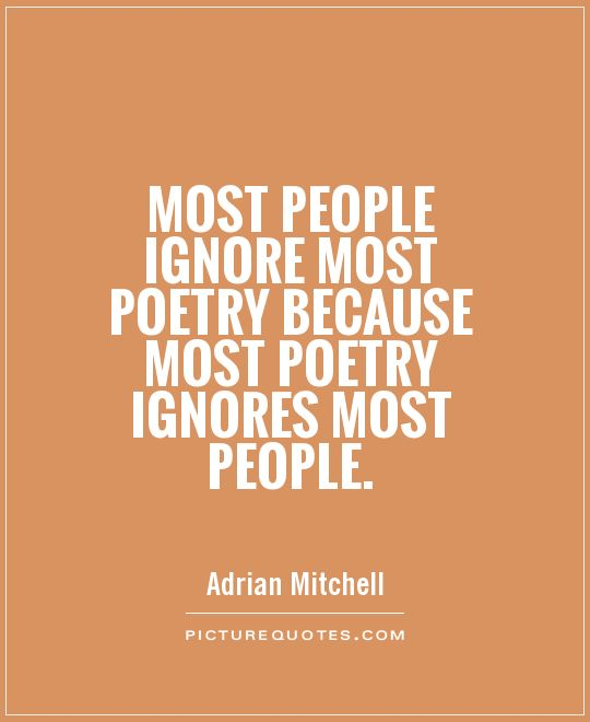 Most people ignore most poetry because most poetry ignores most people Picture Quote #1