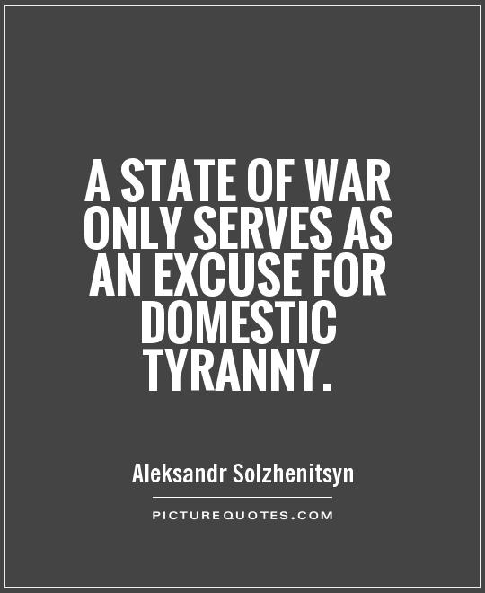 A state of war only serves as an excuse for domestic tyranny Picture Quote #1