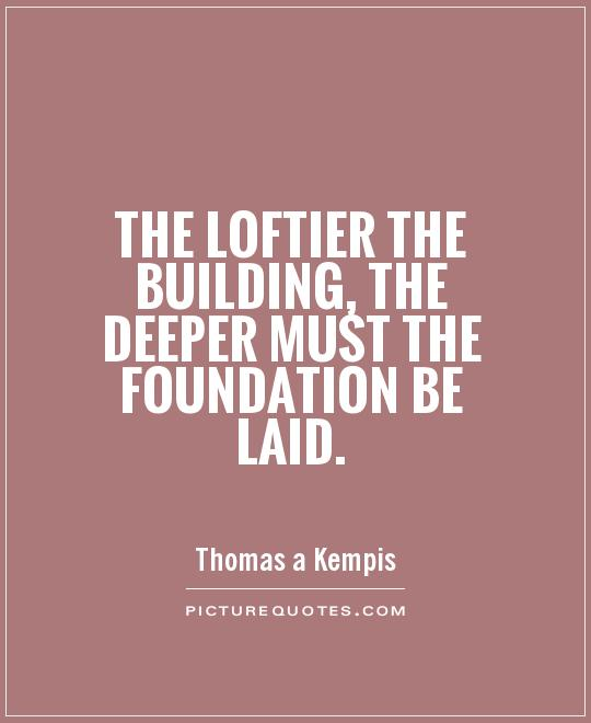 The loftier the building, the deeper must the foundation be laid Picture Quote #1