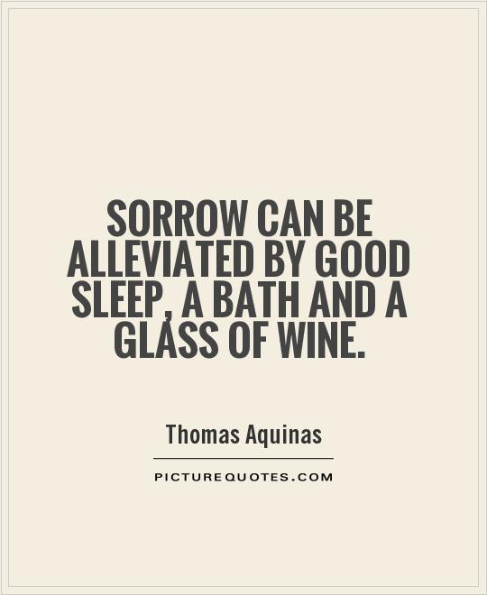 Bath Quotes Impressive Sorrow Can Be Alleviatedgood Sleep A Bath And A Glass Of