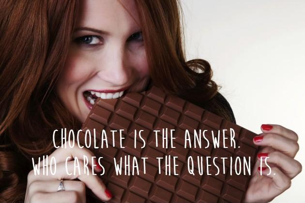 Chocolate is the answer. Who cares what the question is Picture Quote #1