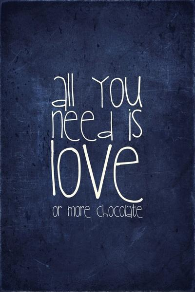 All you need is love. Or more chocolate Picture Quote #1