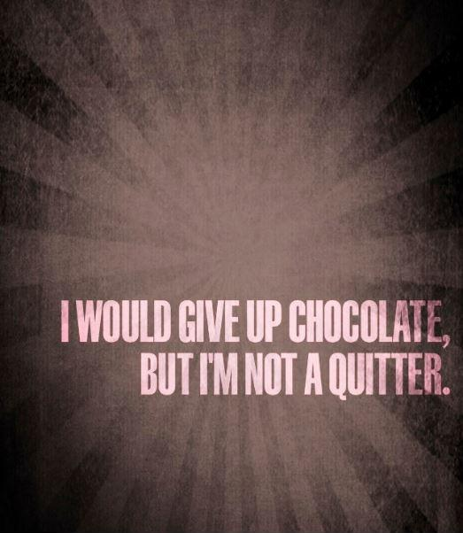 I would give up chocolate but i'm not a quitter Picture Quote #1