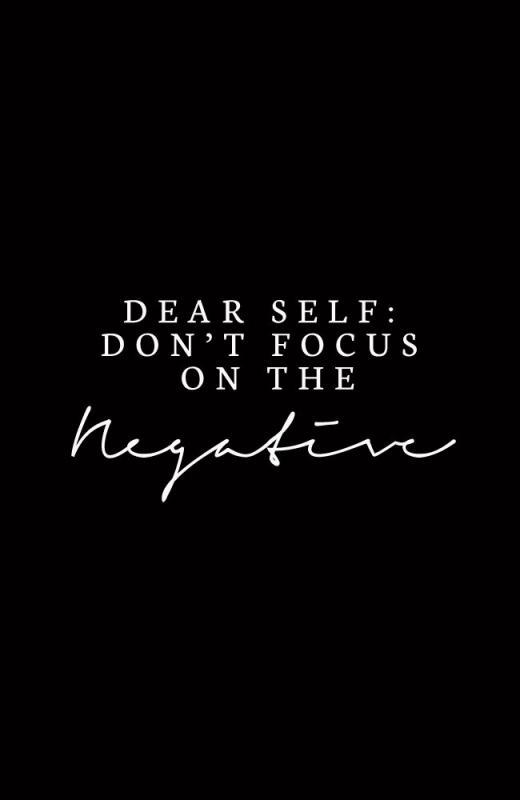 Dear self, don't focus on the negative Picture Quote #1