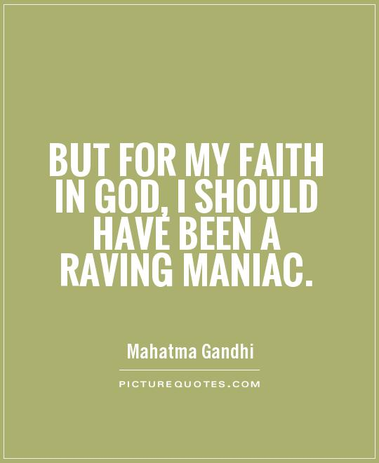 But for my faith in God, I should have been a raving maniac Picture Quote #1