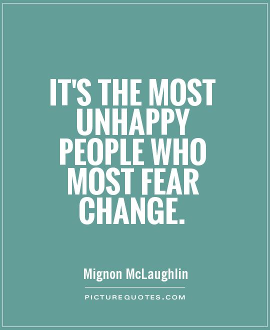 It's the most unhappy people who most fear change Picture Quote #1