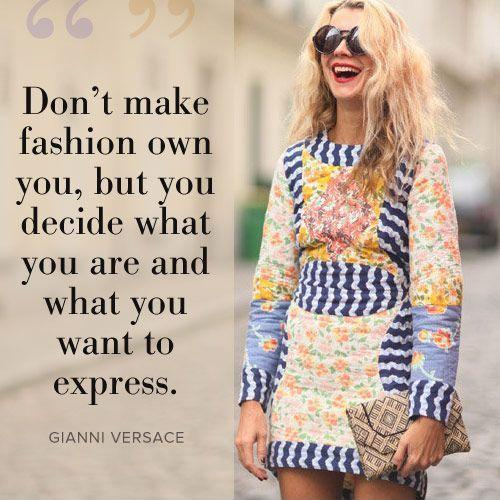 Don't make fashion own you, but you decide what you are, what you want to express by the way you dress and the way you live Picture Quote #1