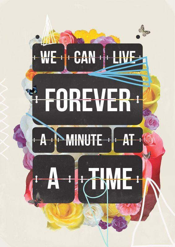 We can live forever a minute at a time Picture Quote #1