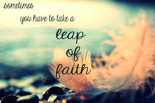 Sometimes you have to take a leap of faith Picture Quote #1
