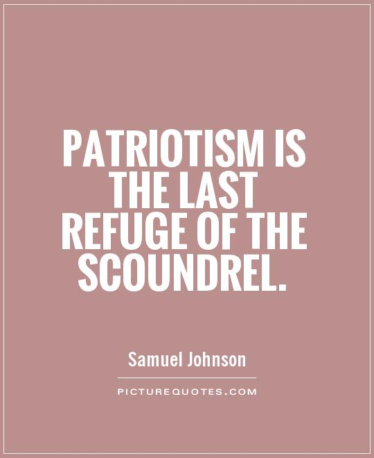 Patriotism is the last refuge of the scoundrel Picture Quote #1