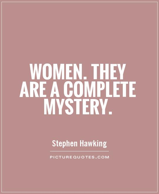 Women. They are a complete mystery Picture Quote #1