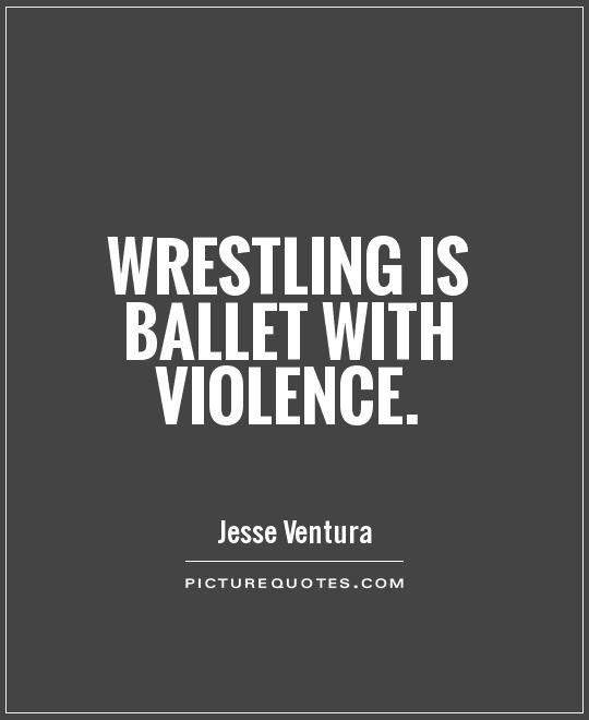 Wrestling is ballet with violence Picture Quote #1