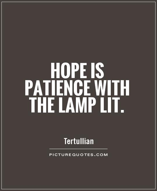 Hope is patience with the lamp lit Picture Quote #1