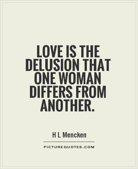 Love is the delusion that one woman differs from another Picture Quote #1