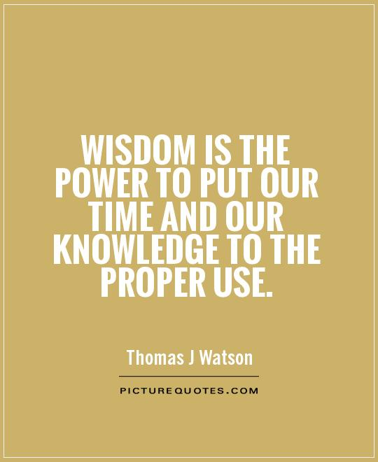Wisdom is the power to put our time and our knowledge to the proper use Picture Quote #1