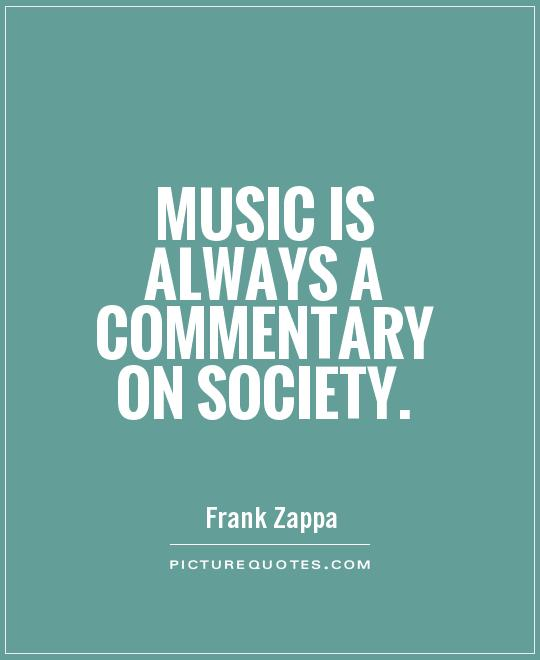 Music is always a commentary on society Picture Quote #1