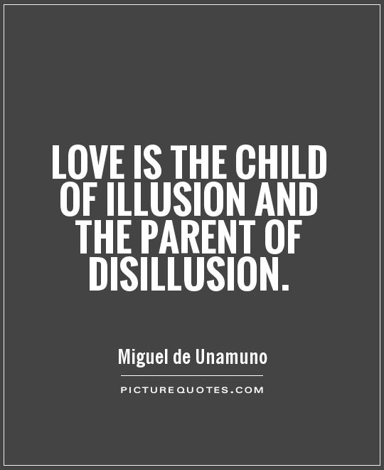 Love is the child of illusion and the parent of disillusion Picture Quote #1