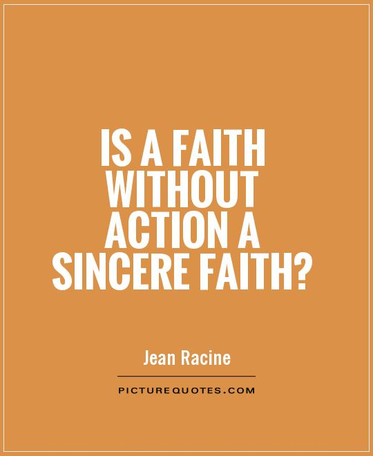 Is a faith without action a sincere faith? Picture Quote #1