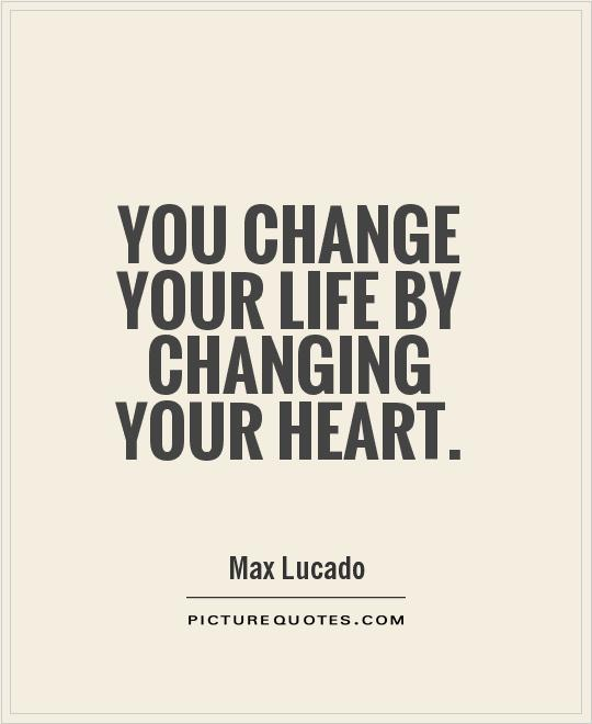 You change your life by changing your heart Picture Quote #1
