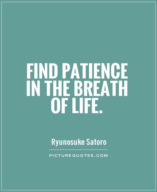 Find Patience In The Breath Of Life Picture Quote #1