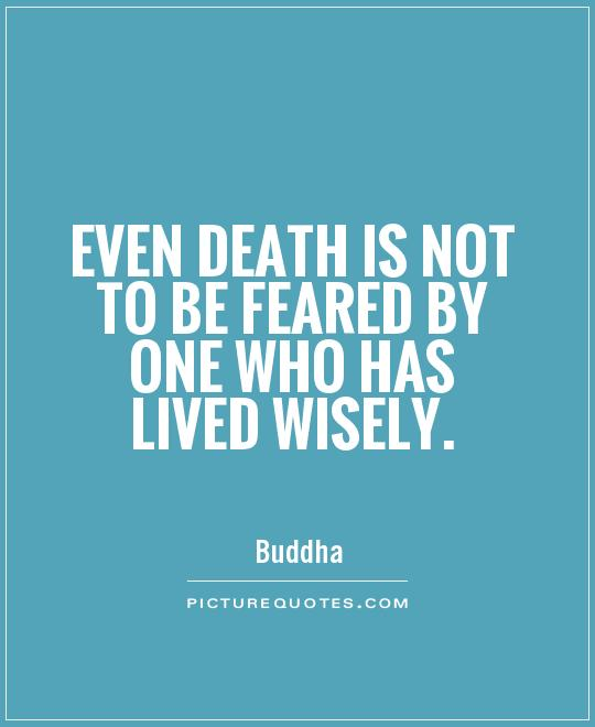 Even death is not to be feared by one who has lived wisely Picture Quote #1
