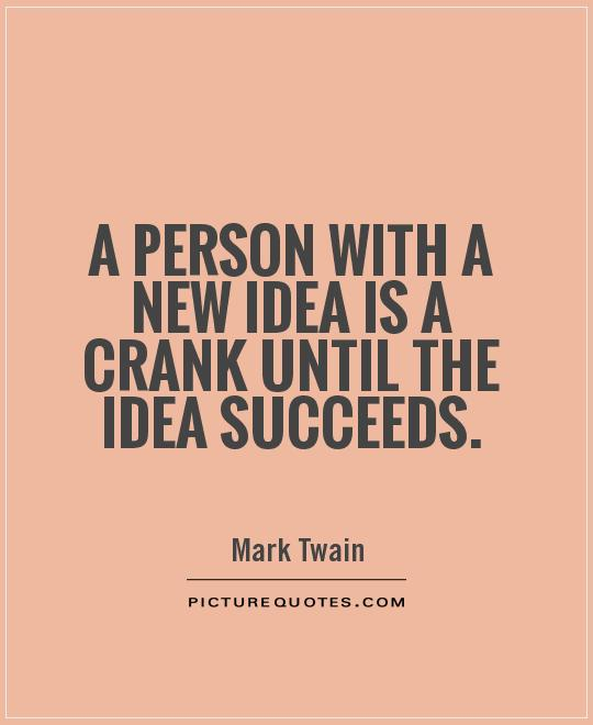 A person with a new idea is a crank until the idea succeeds Picture Quote #1