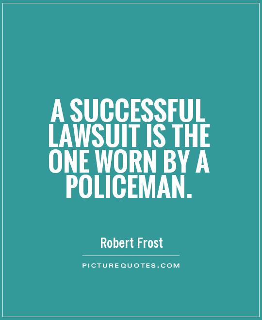 A successful lawsuit is the one worn by a policeman Picture Quote #1