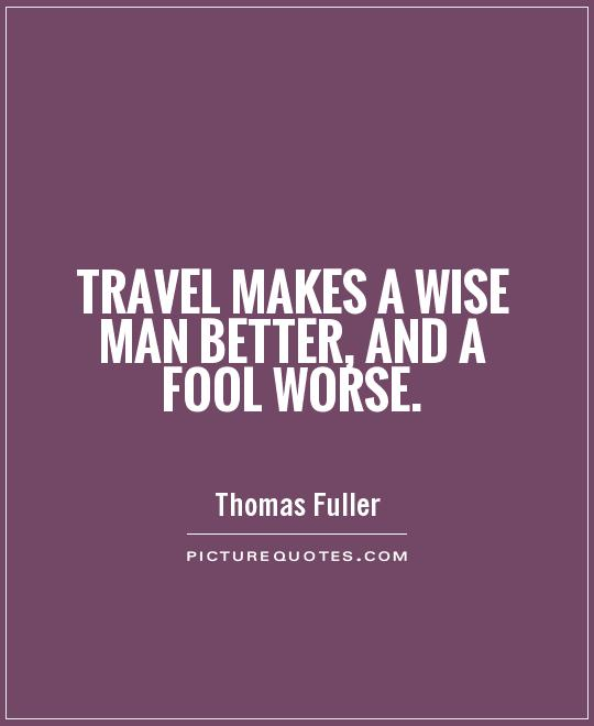 Travel makes a wise man better, and a fool worse Picture Quote #1