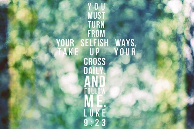You must turn from your selfish ways, take up your cross daily, and follow me Picture Quote #1