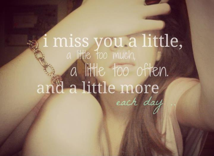 I miss you a little too much, a little too often and a little more each day Picture Quote #1