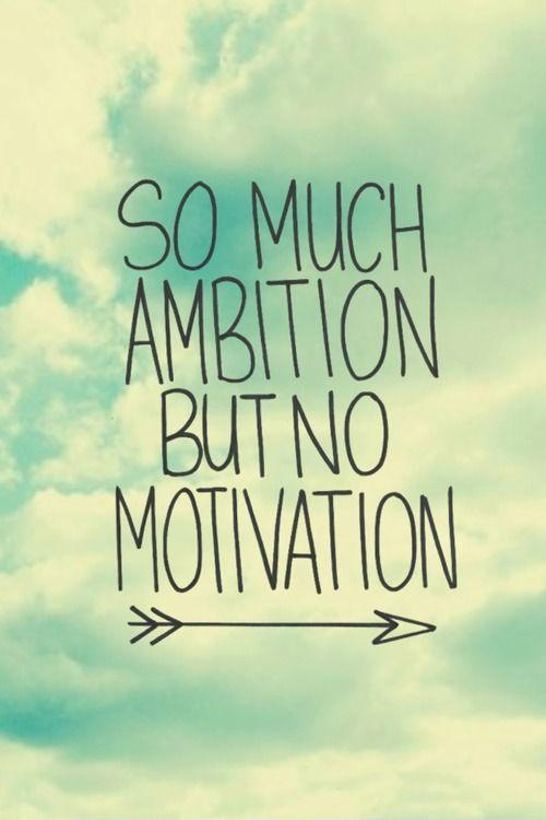 So much ambition but no motivation Picture Quote #1