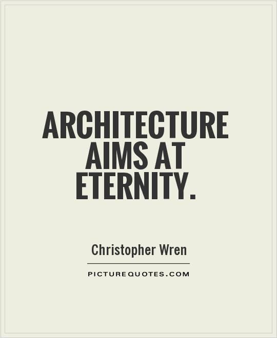 Architecture aims at Eternity Picture Quote #1