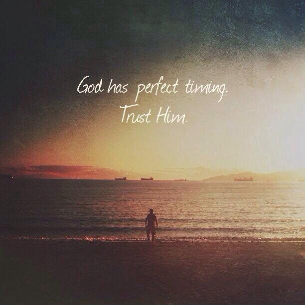 God has perfect timing. Trust Him Picture Quote #1