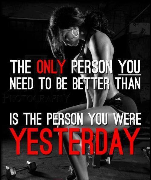 The only person you need to be better than is the person you were yesterday Picture Quote #1