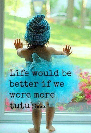 Life would be better if we wore more tutus Picture Quote #1
