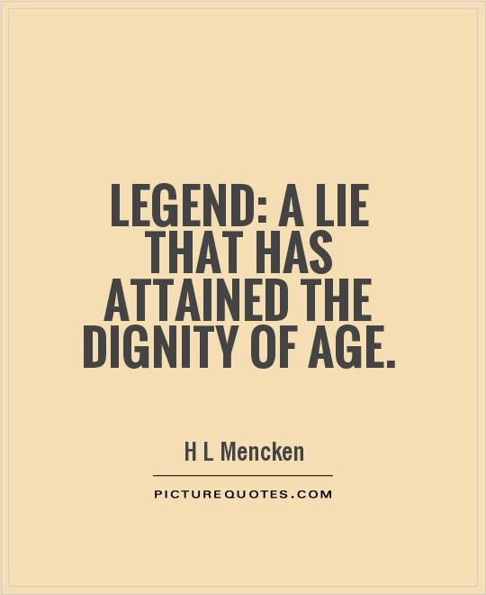 Legend: A lie that has attained the dignity of age Picture Quote #1