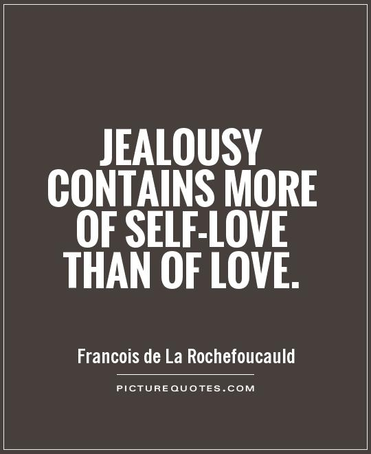 Jealousy contains more of self-love than of love Picture Quote #1