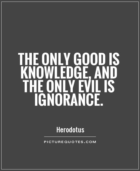 The only good is knowledge, and the only evil is ignorance Picture Quote #1