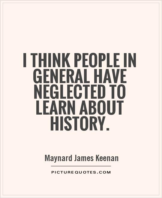 I think people in general have neglected to learn about history Picture Quote #1